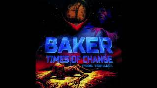 BAKER  - TIMES OF CHANGE (PROD. TENNGAGE)