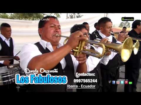 Banda Orquesta Los Fabulosos De Ibarra  San Gabriel el Ejido Carchi 14   15  01   2017