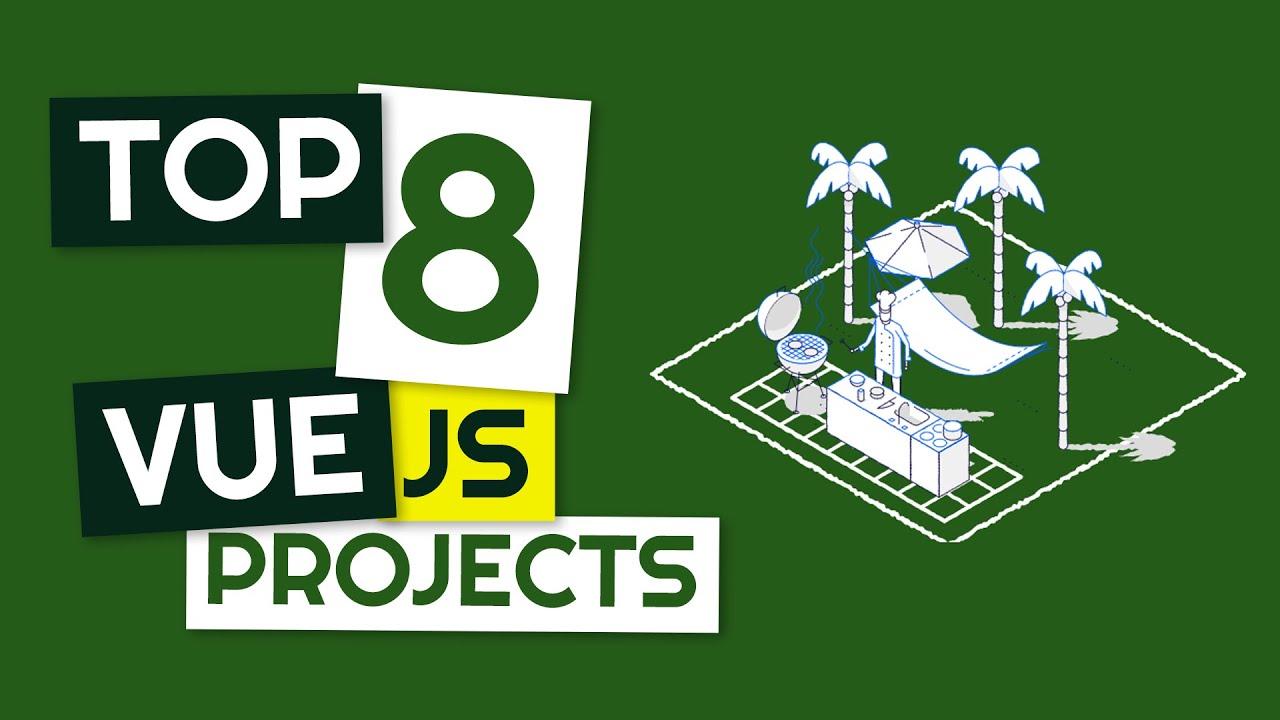 Top 8 Vue JS Projects