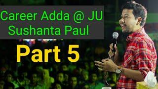 Career Adda @ JU | Sushanta Paul | Part 5