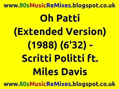 Oh Patti (Don't Feel Sorry For Loverboy) (Extended Version) - Scritti Politti ft. Miles Davis