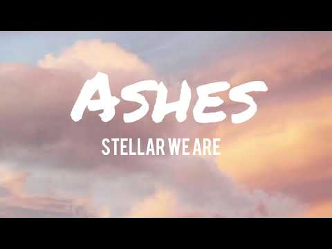 Ashes - Stellar We Are | Lyrics