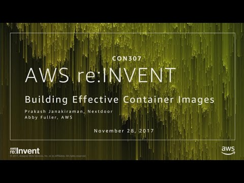 AWS re:Invent 2017: Building Effective Container Images (CON