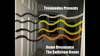 Home resonance but you're in a bathroom at a party