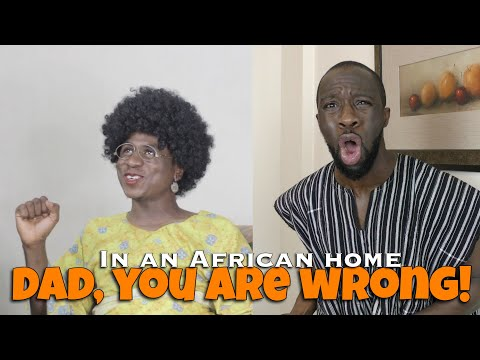 In An African Home: Dad, You Are Wrong!