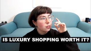 IS LUXURY SHOPPING ACTUALLY WORTH IT?!