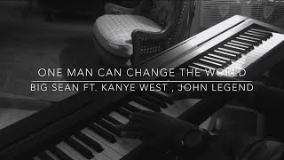 Big Sean FT. Kanye West, John Legend One Man Can Change The World Piano Cover