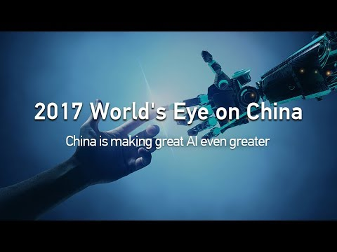 2017 World's Eye on China: China is making great AI even greater