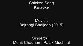 Chicken Song - Karaoke - Bajrangi Bhaijaan (2015) - Mohit Chauhan ; Palak Muchhal