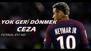 Neymar JR -Ceza -Yok Geri Dönmek -Çalım Ve Goller (HD 2018)