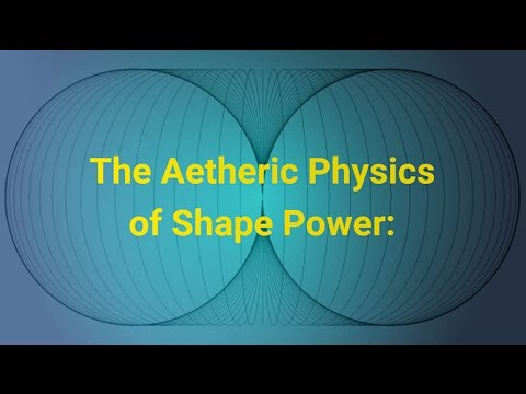 The Aetheric Physics of Shape Power Part 1