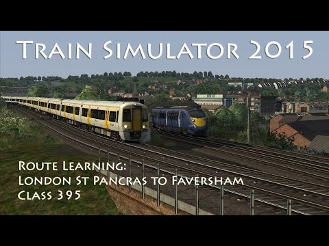 Train Simulator 2015 - Route Learning: London St Pancras International to Faversham (Class 395)