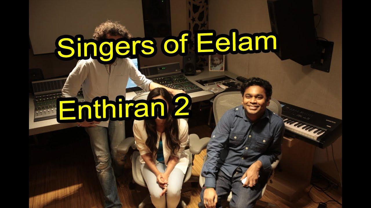 Rajini\'s 2.0 Movie : AR Rahman Music Singers of Eelam | Enthiran 2 ...