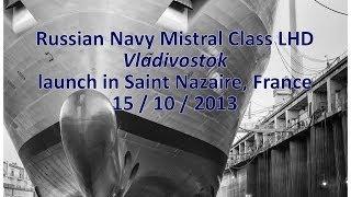 Mistral Class LHD Vladivostok launch DCNS STX Russian Navy Владивосток ВМФ России BPC