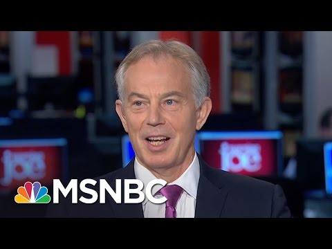 Tony Blair: I Wouldn't Write Britain Out Of Europe Yet | Morning Joe | MSNBC