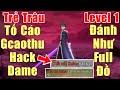 Gcaothu Trẻ trâu tố cáo Gcaothu Hack dame level 1 đánh như full đồ - Allain khiến đối thủ bỏ game