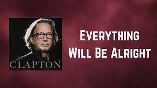 Eric Clapton - Everything Will Be Alright (Lyrics)