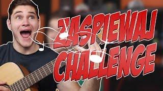 ZAŚPIEWAJ CHALLENGE! FULL EDYSZYN :D