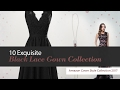 10 Exquisite Black Lace Gown Collection Amazon Gown Style Collection 2017