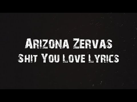 Arizona Zervas - Shit You Love Lyrics