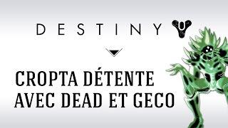 [FR] Destiny : Cropta Détente avec Dead Mannequin et Creepy Geco