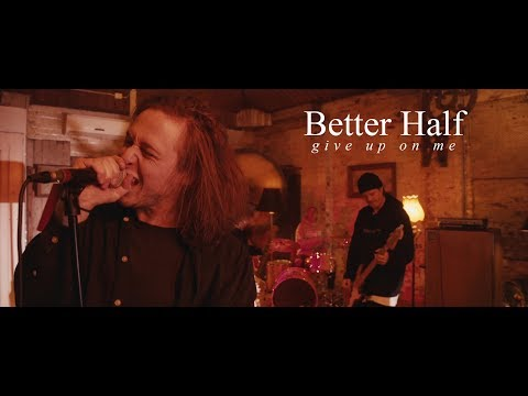 better-half---give-up-on-me-(official-music-video)