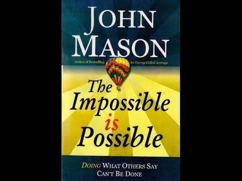 """John Mason' s """"Impossible is Possible"""" book review"""