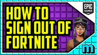 HOW TO SIGN OUT OF YOUR FORTNITE ACCOUNT PC SEASON 7 (EASY) - Fortnite Log Out PC 2018
