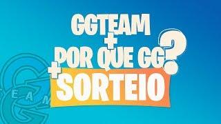 GG TEAM | POR QUE GG? | SORTEIO
