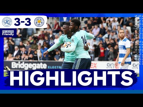 Highlights   Queens Park Rangers 3 Leicester City 3   The Foxes In Pre-Season
