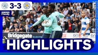 Highlights | Queens Park Rangers 3 Leicester City 3 | The Foxes In Pre-Season