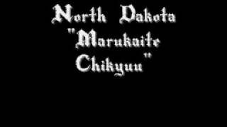 Marukaite Chikyuu- North Dakota [ Song Only. ]