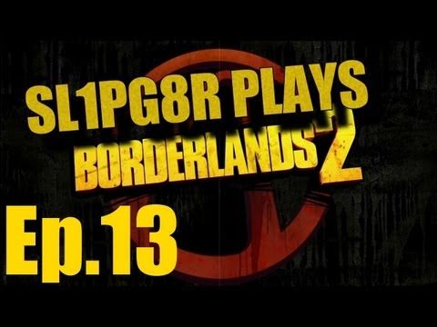 ► BORDERLANDS 2 | Ep.13 | Neither Rain Nor Sleet nor Skags ( Let's Play )