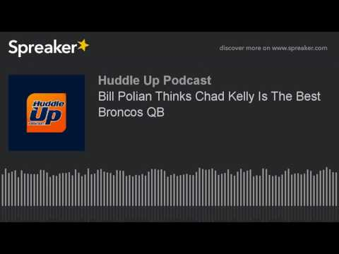 Bill Polian Thinks Chad Kelly Is The Best Broncos QB
