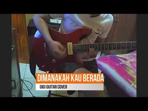 DIMANAKAH KAU BERADA - GIGI (LEAD  guitar )