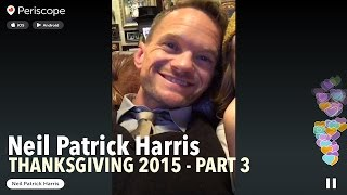 Neil Patrick HARRIS @ Thanksgiving 2015 PART 3 | Periscope