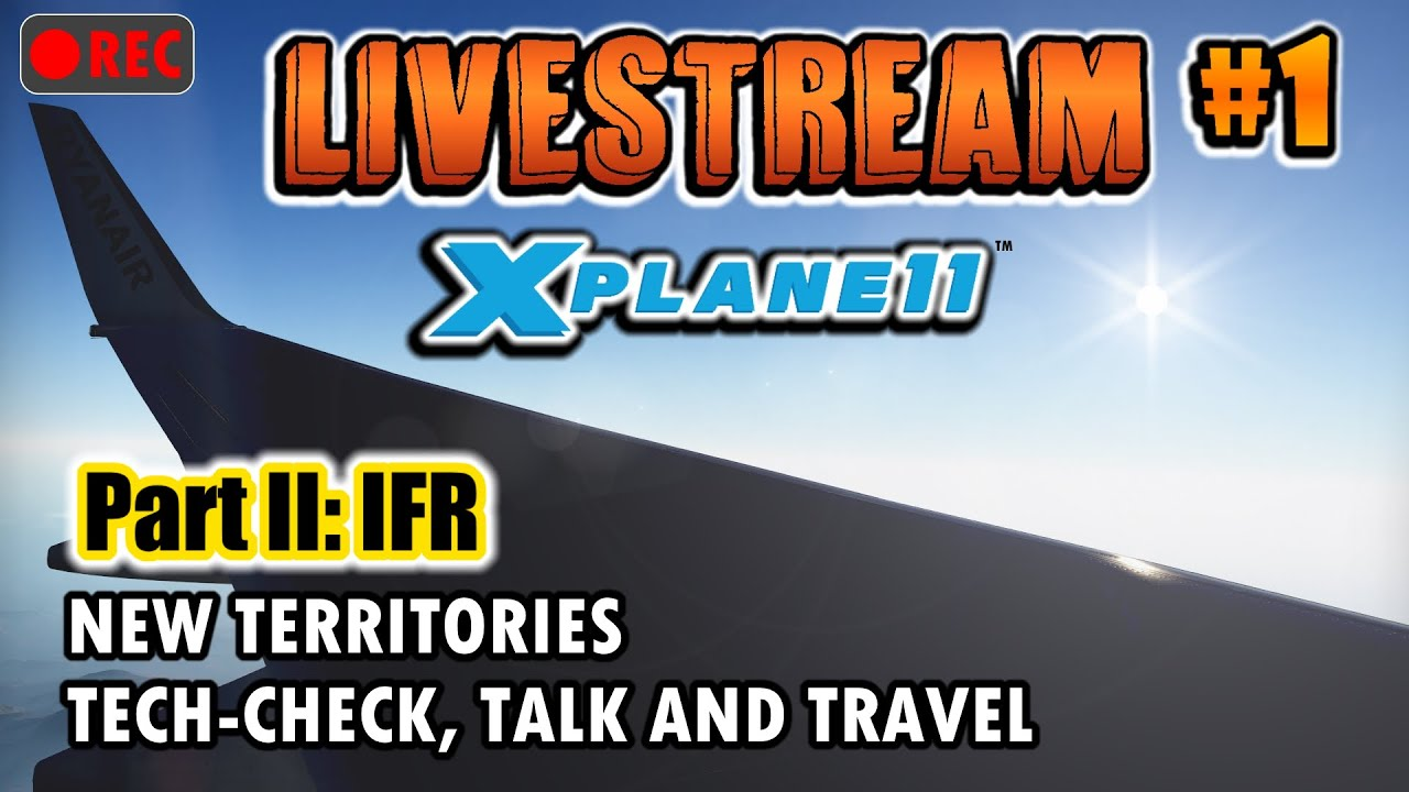 🔴LIVE#1] X-Plane 11 | Tech-Check and Flying (Part II: IFR)