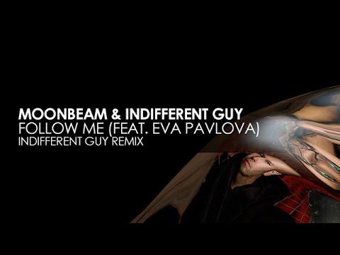 Moonbeam & Indifferent Guy featuring Eva Pavlova - Follow Me (Indifferent Guy Remix)