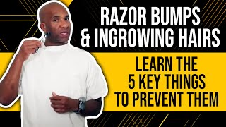 Razor Bumps & Ingrowing Hairs : Learn The 5 Key Things To Prevent Them