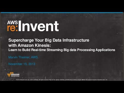 Amazon Kinesis: Real-time Streaming Big data Processing Applications (BDT311) | AWS re:Invent 2013