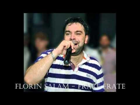 FLORIN SALAM - FRATE FRATIORUL MEU