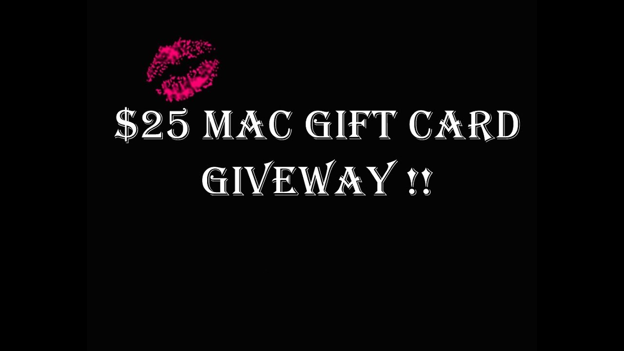 $25 MAC Gift Card Giveaway CLOSED - YouTube
