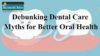 Debunking Dental Care Myths For Better Oral Health