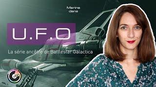 UFO - la série ancêtre de Battlestar Galactica