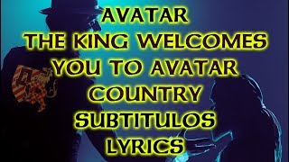 Avatar - The King Welcomes You To Avatar Country - Subtitulado/Lyrics
