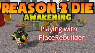 Playing Reason 2 Die Awakening Debug with PlaceRebuilder! | Roblox