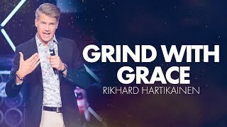 Grind with Grace | Rikhard Hart