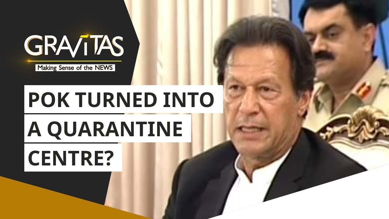 Gravitas: Coronavirus: Pakistan occupied Kashmir turned into a quarantine centre?