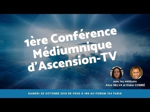 1ère Conférence Médiumnique d'Ascension-TV le 20/10/2018 de 9h30 à 18h au Forum 104 Paris