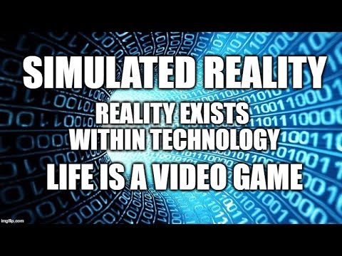 Simulated Reality - Life Is A Video Game - The Matrix is Real - Existence Exists Within Technology